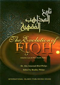 The Evolution of Fiqh: ISLAMIC AND THE MADHIHABS