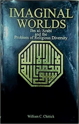Imaginal Worlds: Ibn Al-Arabi and the Problem of Religious Diversity