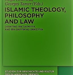 Islamic Theology Philosophy and Law Debating Ibn Taymiyya and Ibn Qayyim al-Jawziyya