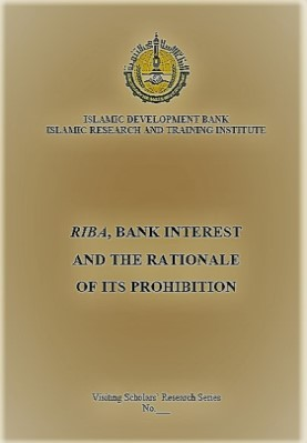 RIBA BANK INTEREST AND THE RATIONALE OF ITS PROHIBITION
