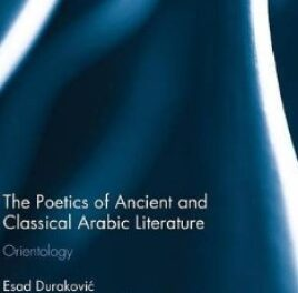 The Poetics of Ancient and Classical Arabic Literature