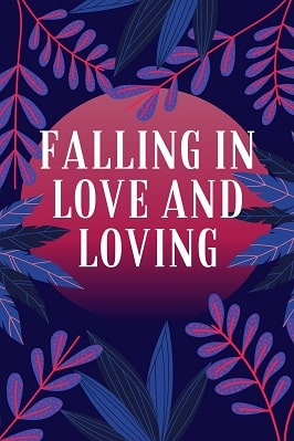 FALLING IN LOVE AND LOVING