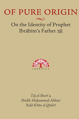 OF PURE ORIGIN ON THE IDENTITY OF PROPHET IBRAHIM'S FATHER